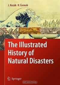 Jan Kozak, Vladimir Cermak / The Illustrated History of Natural Disasters / The book is a richly illustrated, pictorial album. The content and arrangement of the book is based on a collection of ...