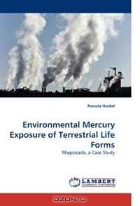 Pamela Heckel / Environmental Mercury Exposure of Terrestrial Life Forms / Although thirty years of research has concluded that aquatic life forms contain mercury, the impact of gaseous mercury ...