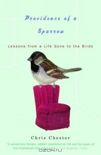 Chris Chester / Providence of a Sparrow : Lessons from a Life Gone to the Birds / Book Description «There's a special providence in the fall of a sparrow.» —William Shakespeare, Hamlet B fell ...