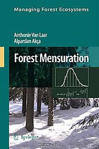 Anthonie van Laar, Alparslan Akca / Forest Mensuration / Van Laar and Akca is popular text book, Forest Mensuration, was first published in 1997. Like that first edition, this ...