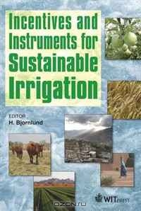 H. Bjornlund / Incentives and Instruments for Sustainable Irrigation / This is the first book that looks at Sustainable Irrigation in a holisticway by considering the need for interdependence ...