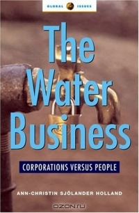 Ann-Christin Sjolander Holland / The Water Business : Corporations Versus People (Global Issues Series) / Book Description The worldwide privatization of public sector services has expanded market opportunities for ...