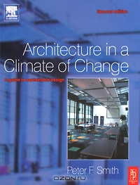 Peter F. Smith / Architecture in a Climate of Change / Revised to incorporate and reflect changes and advances since it was first published the new edition of Architecture in ...