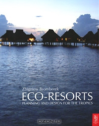 Zbigniew Bromberek / Eco-Resorts: Planning and Design for the Tropics / Eco-Resorts is a design guide for low impact, environmentally friendly tourist resorts in the tropics. The book is the ...