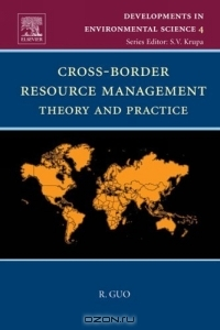 R. Guo / Cross-Border Resource Management: Theory and Practice (Developments in Environmental Science) / Book DescriptionThis essay is about the management of natural and environmental resources in cross-border areas. It ...