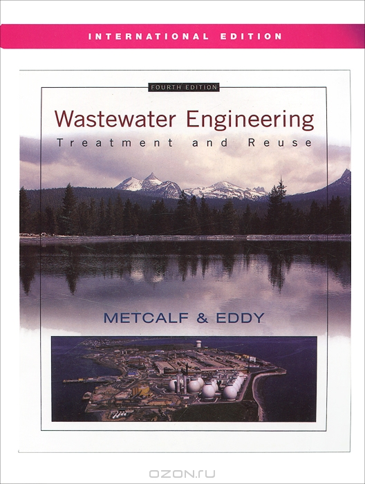 Franklin L Burton / Wastewater Engineering / «Wastewater Engineering: Treatment and Reuse, 4/e» is a thorough update of McGraw-Hill's authoritative book on ...