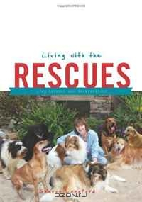 Sharon Langford / Living With the Rescues: Life Lessons and Inspirations / Can your dog teach you a thing or two about life? Sharon Langford thinks so. In a series of sixteen stories, she shares ...