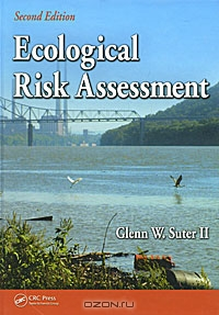Glenn W. Suter II / Ecological Risk Assessment / The definitive reference in its field, «Ecological Risk Assessment», Second Edition details the latest advances in ...