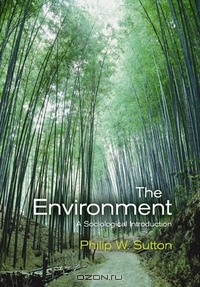 Philip W. Sutton / The Environment / How are human societies changing the global environment? Is sustainable development really possible? Can environmental ...