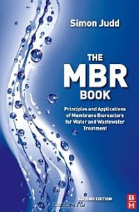 Simon Judd / The MBR Book, Second Edition: Principles and Applications of Membrane Bioreactors for Water and Wastewater Treatment / A Membrane BioReactor (MBR) is the combination of a membrane process (e.g. microfiltration/ ultrafiltration) with a ...
