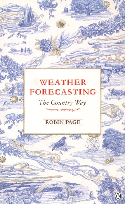 Robin Page / Weather Forecasting: The Country Way / Ever wanted to know if the sun will really shine tomorrow? Well, if you follow the wonderful, clear-sighted advice in ...