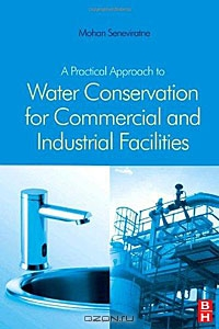Mohan Seneviratne / A Practical Approach to Water Conservation for Commercial and Industrial Facilities / Industry and commerce use vast amounts of water and in some parts of the world water is becoming a scarce commodity. We ...