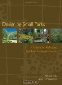 Ann Forsyth / Designing Small Parks : A Manual for Addressing Social and Ecological Concerns / Book DescriptionDesigning Small Parks: A Manual for Addressing Social and Ecological Concerns provides guidelines for ...