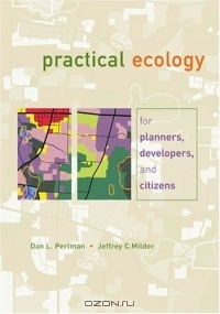 Dan L. Perlman / Practical Ecology for Planners, Developers, and Citizens / Book Description Practical Ecology for Planners, Developers, and Citizens introduces and explains key ecological ...