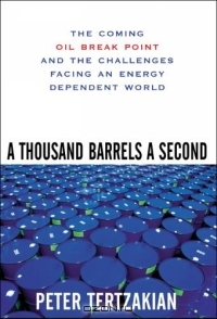Peter Tertzakian / A Thousand Barrels a Second : The Coming Oil Break Point and the Challenges Facing an Energy Dependent World / Book DescriptionHow the world's dizzying consumption of oil is poised to forever change worldeconomies and businesses ...