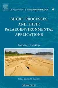 Edward J. Anthony / Shore Processes and their Palaeoenvironmental Applications, Volume 4 (Developments in Marine Geology) / The last five years have been marked by rapid technological and analytical developments in the study of shore processes ...