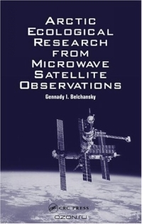 Gennady I. Belchansky / Arctic Ecological Research from Microwave Satellite Observations / Arctic Ecological Research from Microwave Satellite Observations summarizes the main microwave satellite applications ...