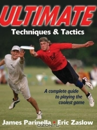 James Parinella, Eric Zaslow / Ultimate Techniques & Tactics / Improve your poaches, hone your hucks, and sharpen your cuts. With «Ultimate Techniques & Tactics» as your guide, you ...