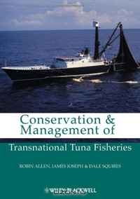 Robin Allen, James A. Joseph, Dale Squires / Conservation and Management of Transnational Tuna Fisheries / Conservation and Management of Transnational Tuna Fisheries focuses on rights-based management and the creation of ...