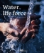 Water, Life Force